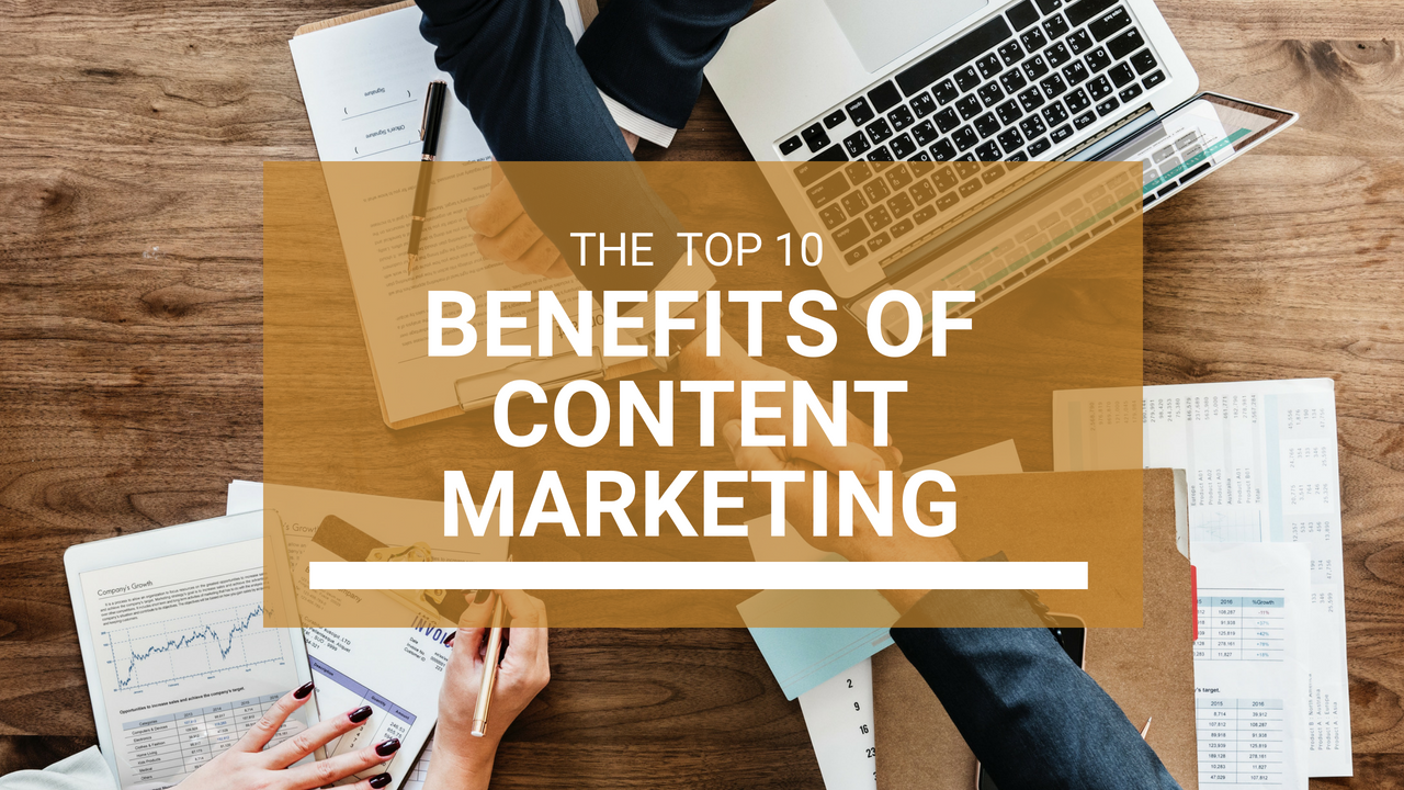 The Top 10 Benefits of Content Marketing