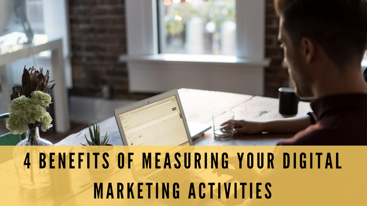 4 Benefits of Measuring Your Digital Marketing Activities