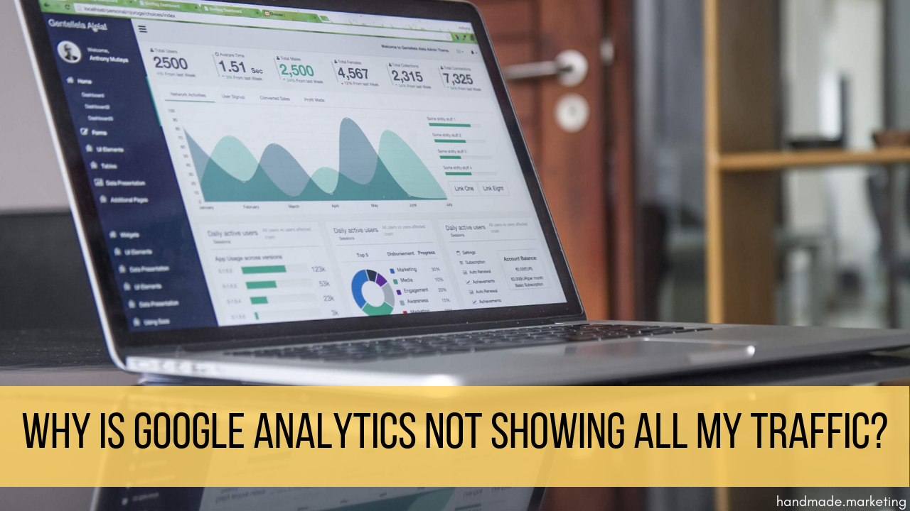 Why Is Google Analytics Not Showing All My Traffic | Handmade SEO