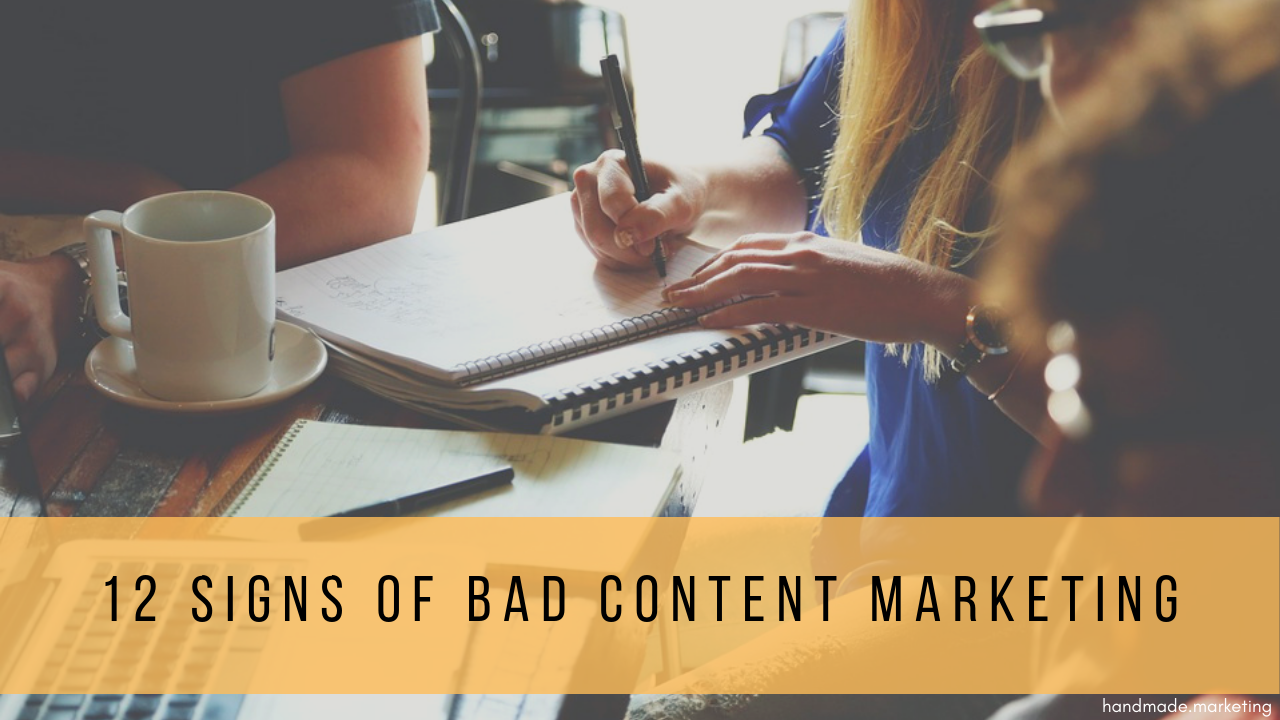 12 Signs of Bad Content Marketing & How to Do Better