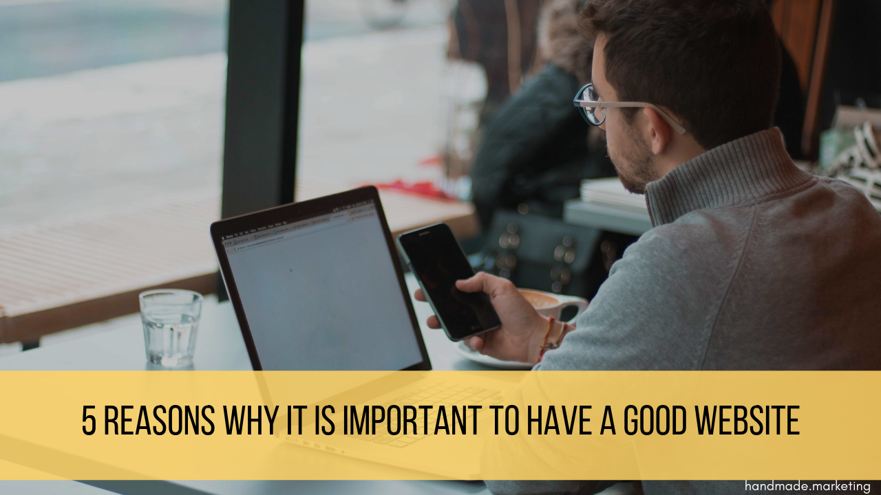 5 Reasons Why It Is Important to Have a Good Website