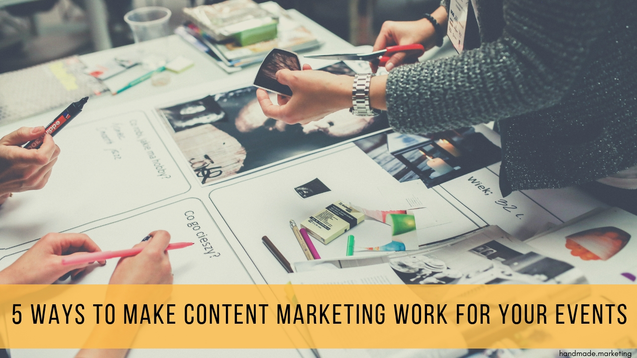 5 Ways to Make Content Marketing Work for Your Events