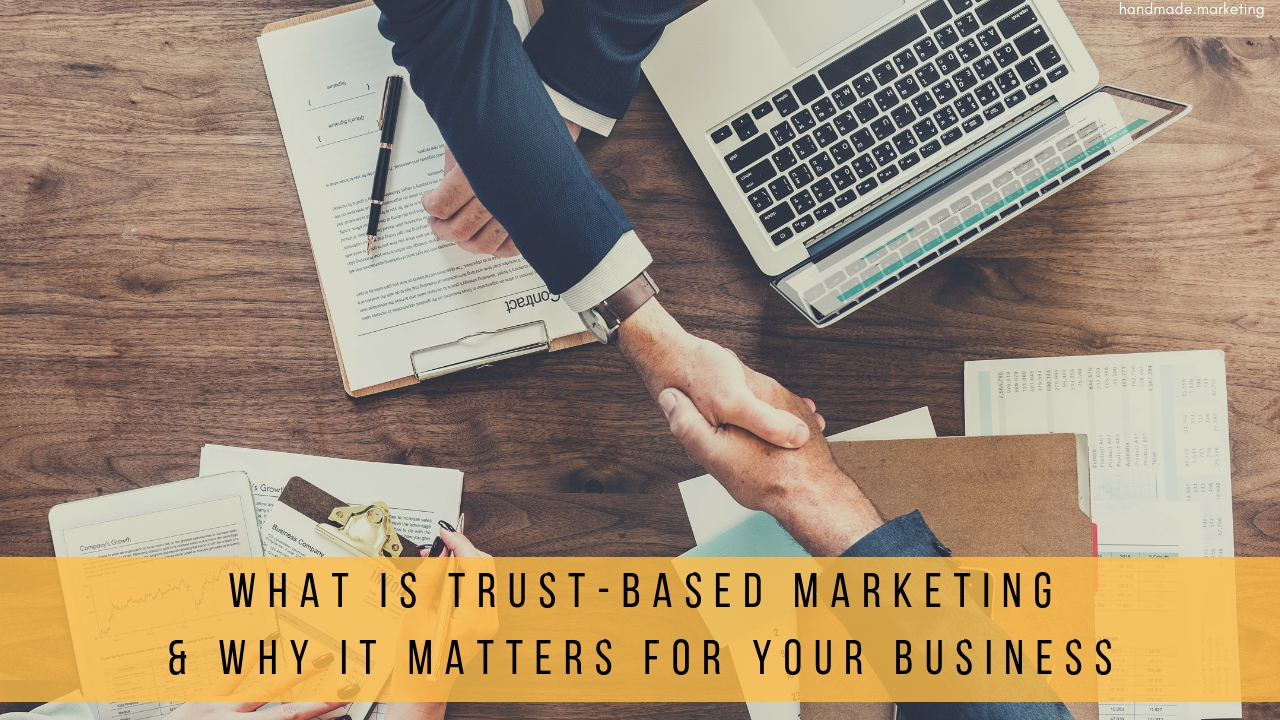 What is Trust-Based Marketing & Why It Matters for Your Business