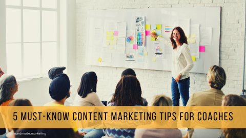 5 Must-Know Content Marketing Tips for Coaches